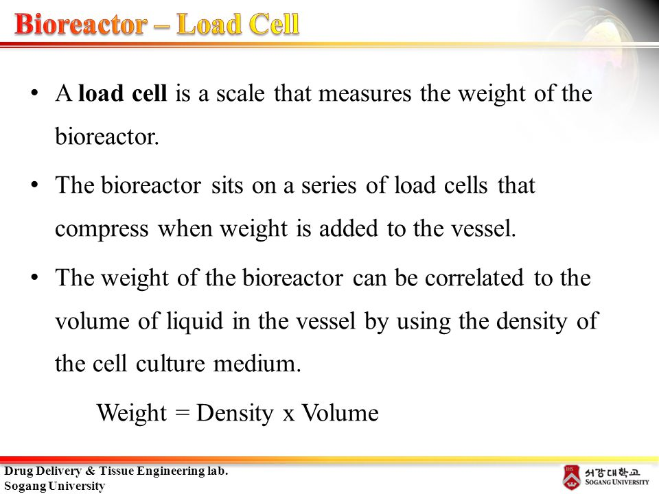 Bioreactor – Load Cell A load cell is a scale that measures the weight of the bioreactor.