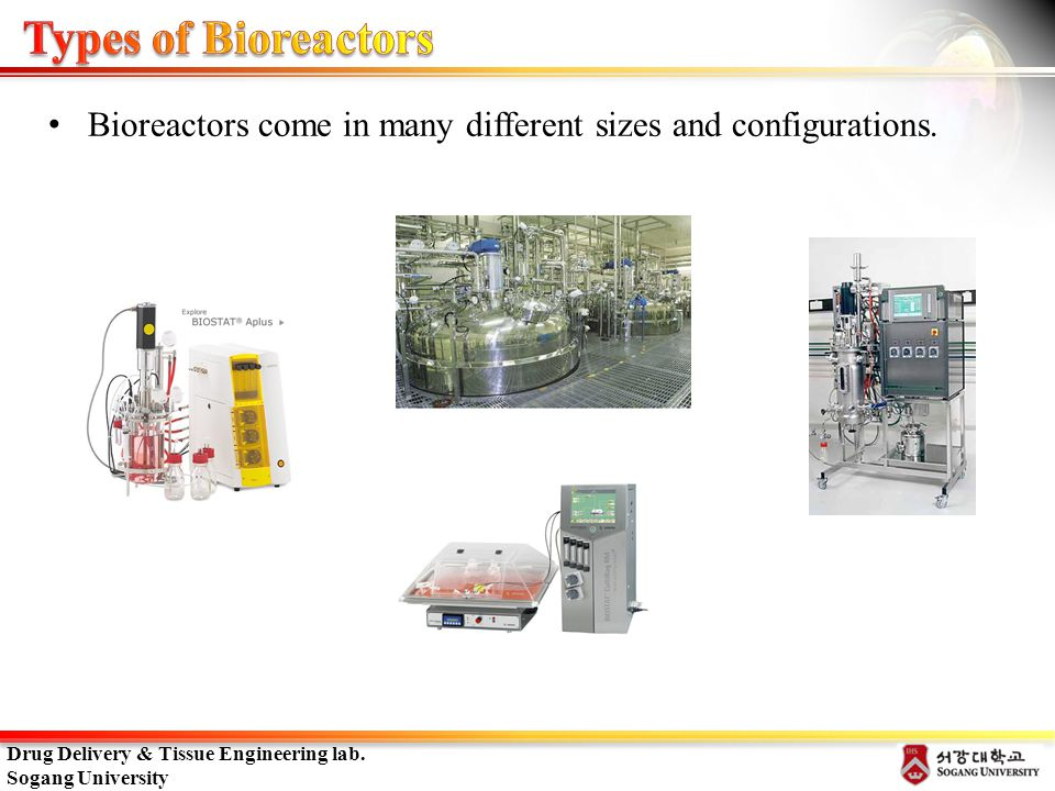 Types of Bioreactors Bioreactors come in many different sizes and configurations.