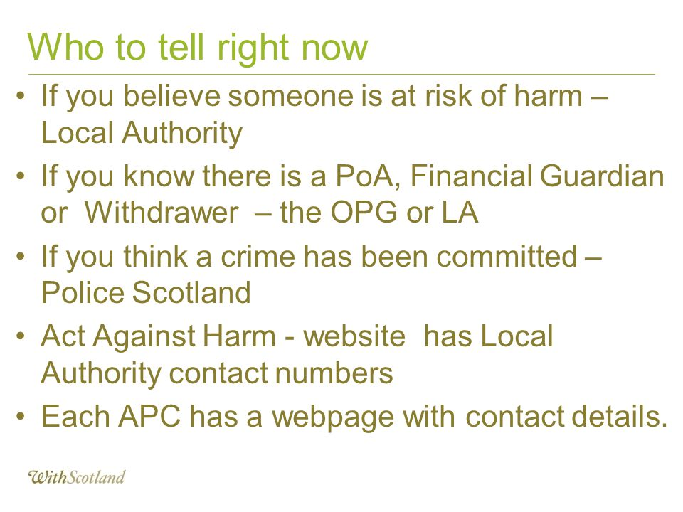 Who to tell right now If you believe someone is at risk of harm – Local Authority.