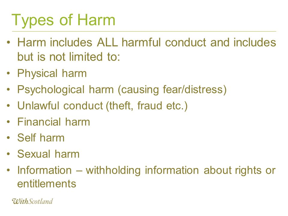 Types of Harm Harm includes ALL harmful conduct and includes but is not limited to: Physical harm.