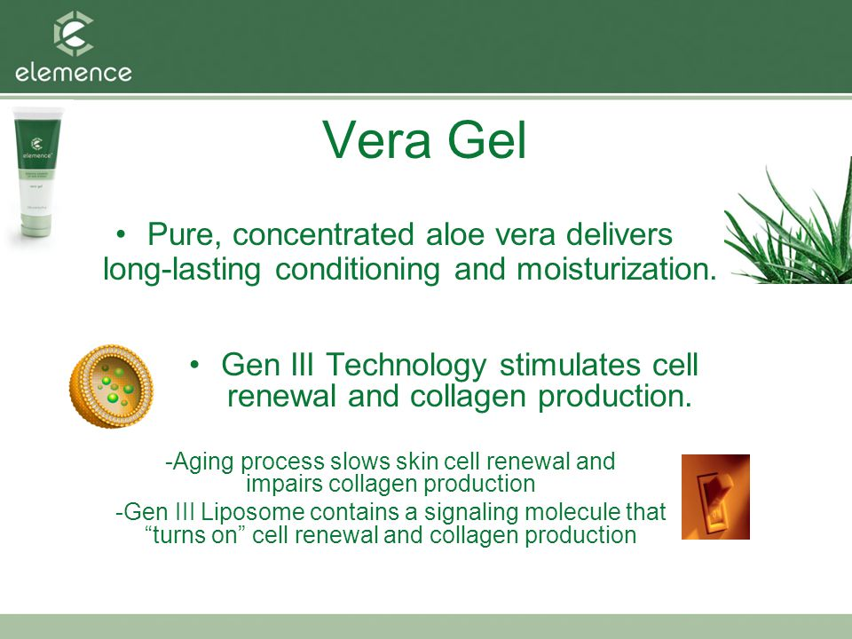 Vera Gel Pure, concentrated aloe vera delivers long-lasting conditioning and moisturization.
