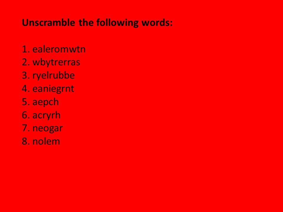 Unscramble the following words: