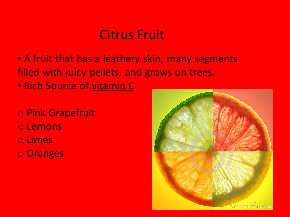 Citrus Fruit A fruit that has a leathery skin, many segments filled with juicy pellets, and grows on trees.