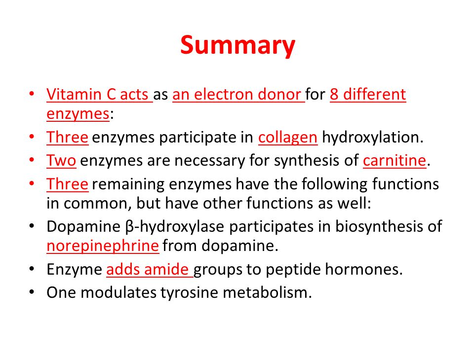 Summary Vitamin C acts as an electron donor for 8 different enzymes: