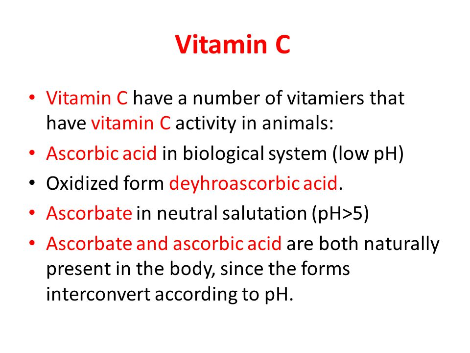 Vitamin C Vitamin C have a number of vitamiers that have vitamin C activity in animals: Ascorbic acid in biological system (low pH)