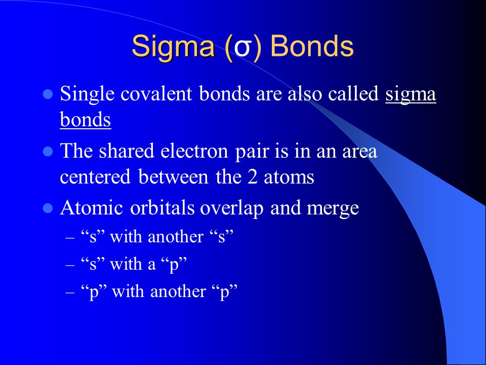 Sigma (σ) Bonds Single covalent bonds are also called sigma bonds
