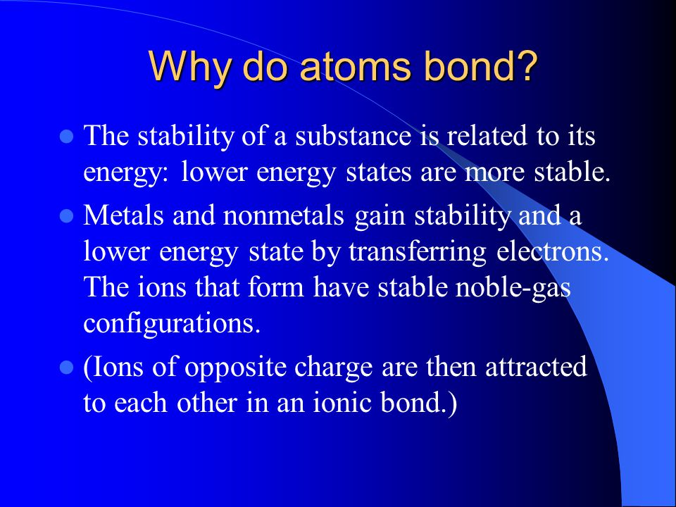 Why do atoms bond The stability of a substance is related to its energy: lower energy states are more stable.