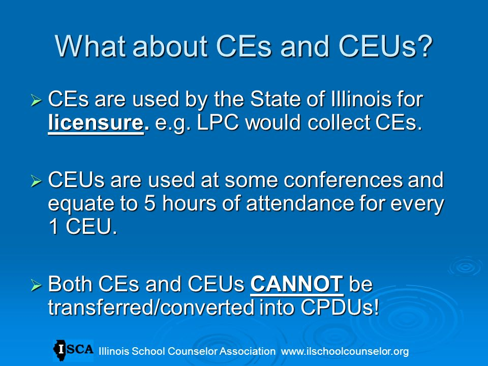 What about CEs and CEUs CEs are used by the State of Illinois for licensure. e.g. LPC would collect CEs.