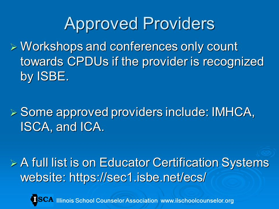 Approved Providers Workshops and conferences only count towards CPDUs if the provider is recognized by ISBE.