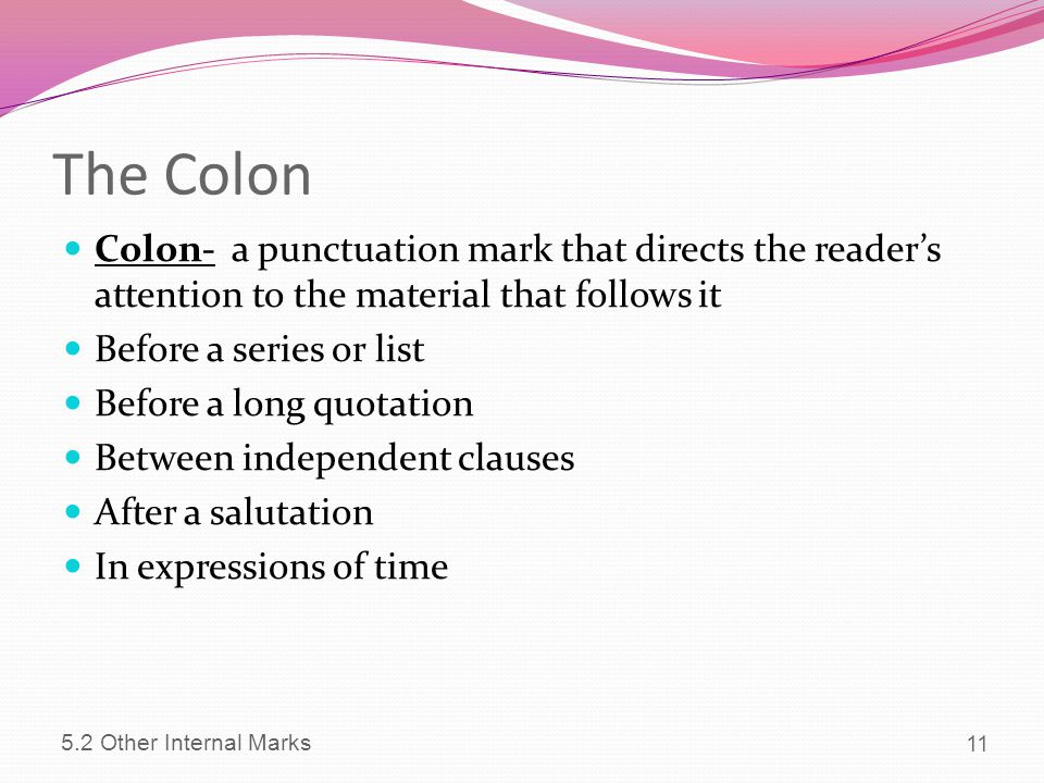 The Colon Colon- a punctuation mark that directs the reader's attention to the material that follows it.