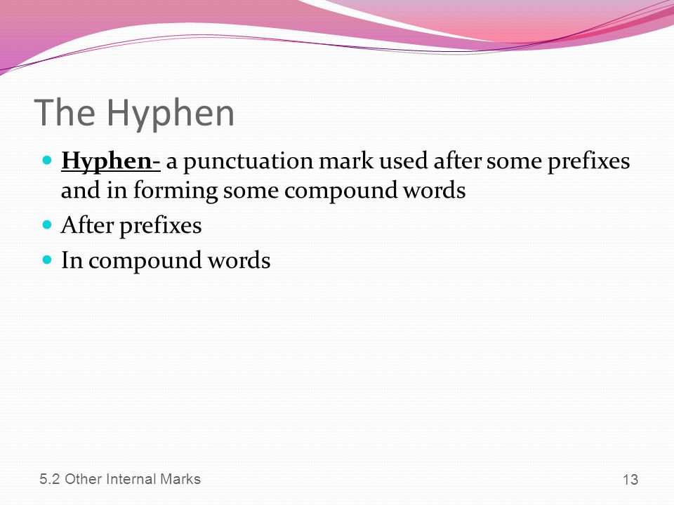 The Hyphen Hyphen- a punctuation mark used after some prefixes and in forming some compound words. After prefixes.