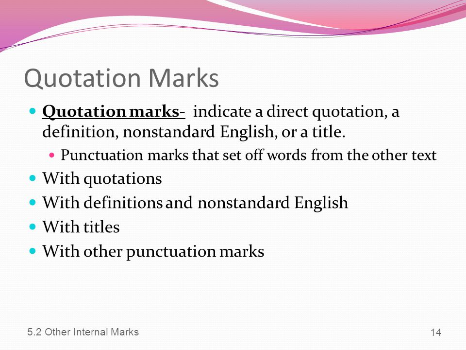 Quotation Marks Quotation marks- indicate a direct quotation, a definition, nonstandard English, or a title.