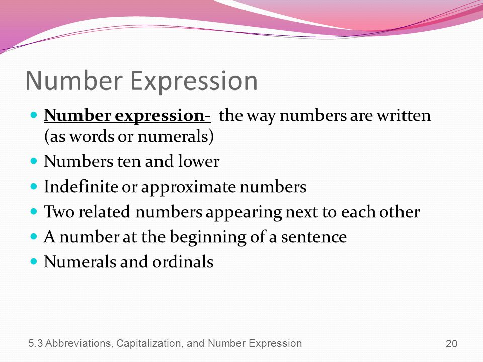 Number Expression Number expression- the way numbers are written (as words or numerals) Numbers ten and lower.