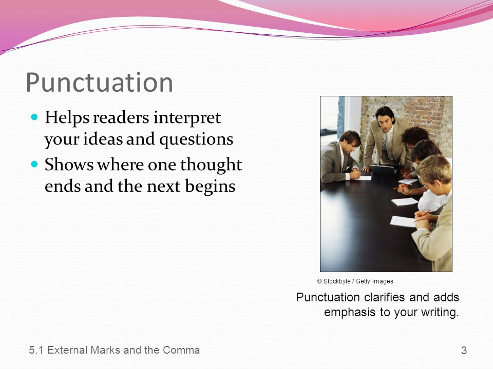 Punctuation Helps readers interpret your ideas and questions
