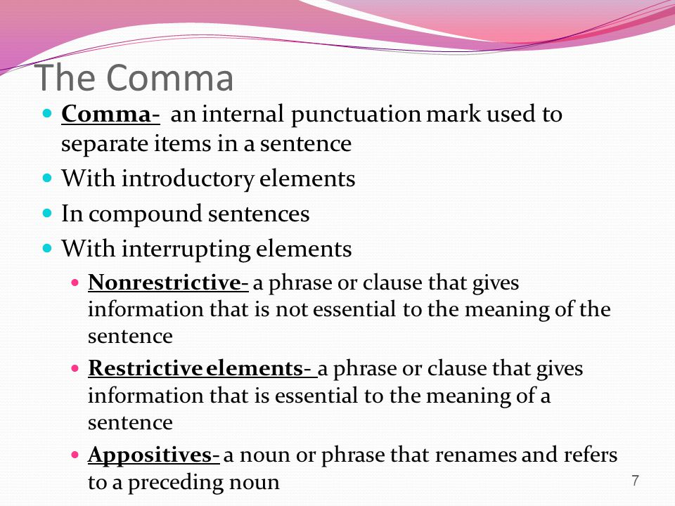 The Comma Comma- an internal punctuation mark used to separate items in a sentence. With introductory elements.
