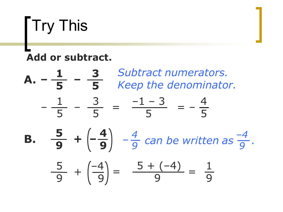 Try This A. B. 1 5 – 3 5 Subtract numerators. Keep the denominator.