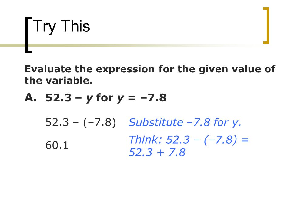 Try This A – y for y = – – (–7.8) Substitute –7.8 for y.