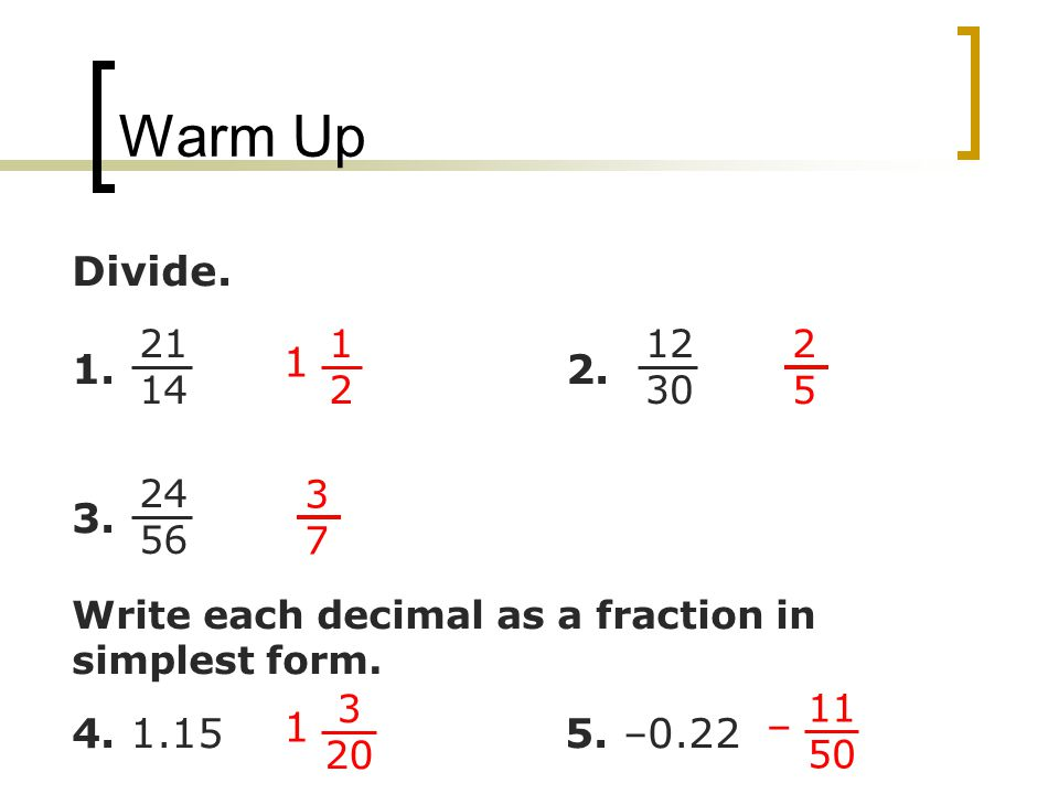 Warm Up Divide Write each decimal as a fraction in simplest form.
