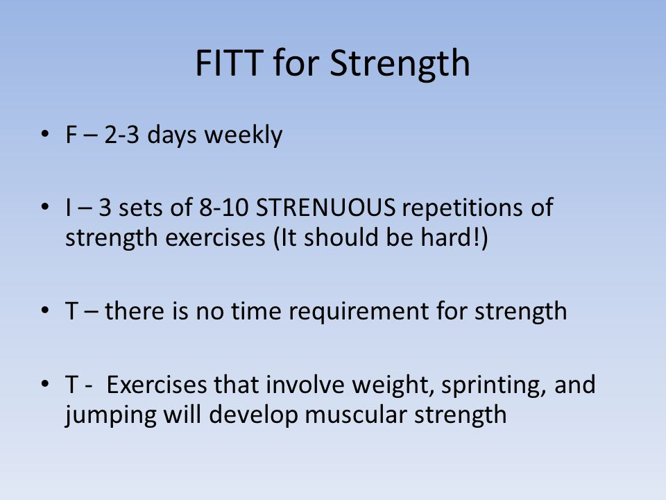 FITT for Strength F – 2-3 days weekly