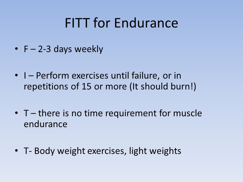 FITT for Endurance F – 2-3 days weekly