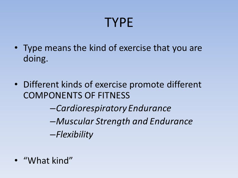 TYPE Type means the kind of exercise that you are doing.