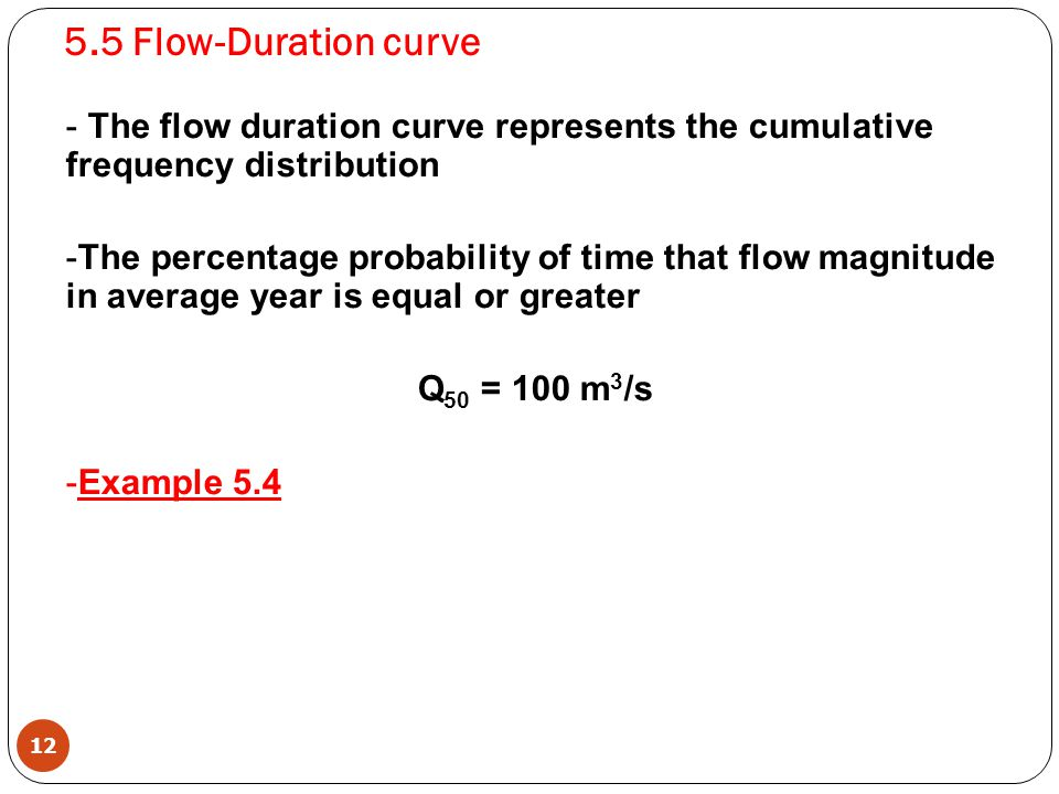 5.5 Flow-Duration curve The flow duration curve represents the cumulative frequency distribution.