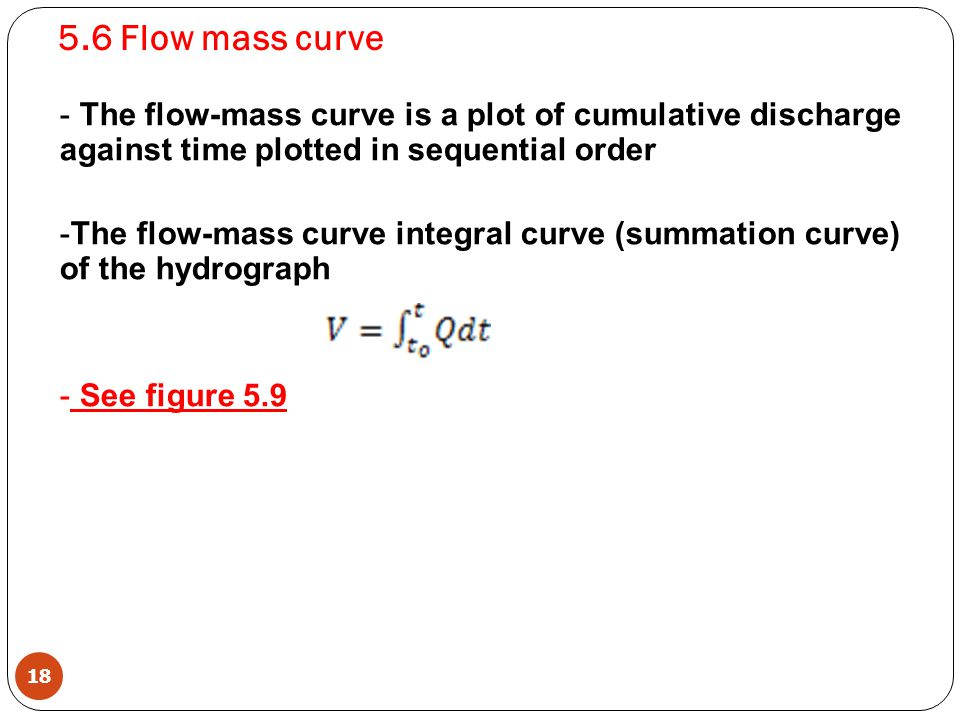 5.6 Flow mass curve The flow-mass curve is a plot of cumulative discharge against time plotted in sequential order.