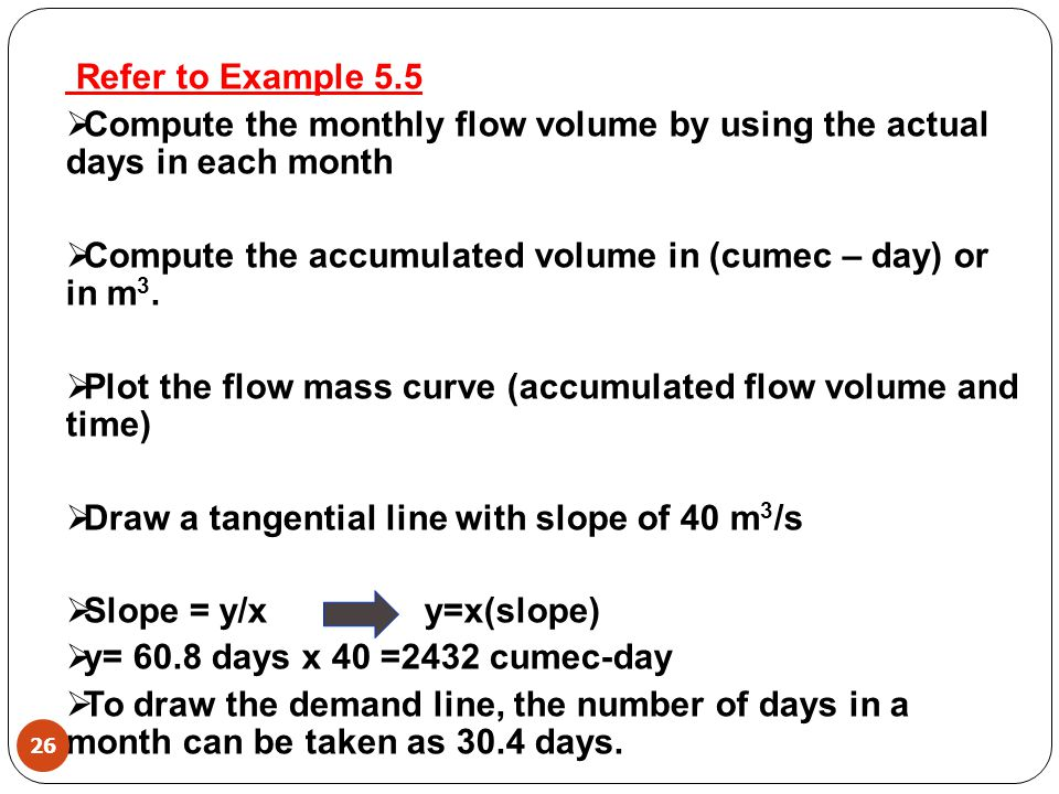 Refer to Example 5.5 Compute the monthly flow volume by using the actual days in each month.