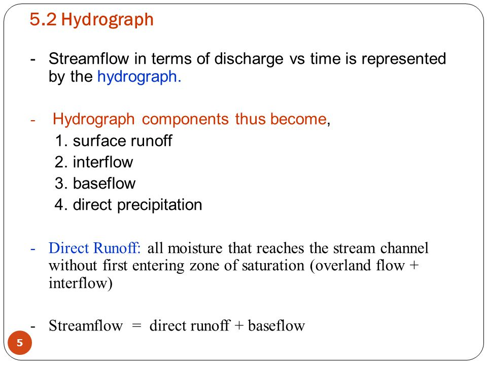 5.2 Hydrograph Streamflow in terms of discharge vs time is represented by the hydrograph. Hydrograph components thus become,