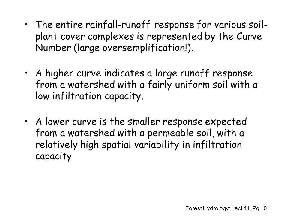 The entire rainfall-runoff response for various soil- plant cover complexes is represented by the Curve Number (large oversemplification!).