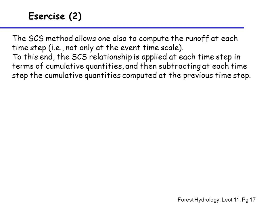 Esercise (2) The SCS method allows one also to compute the runoff at each time step (i.e., not only at the event time scale).