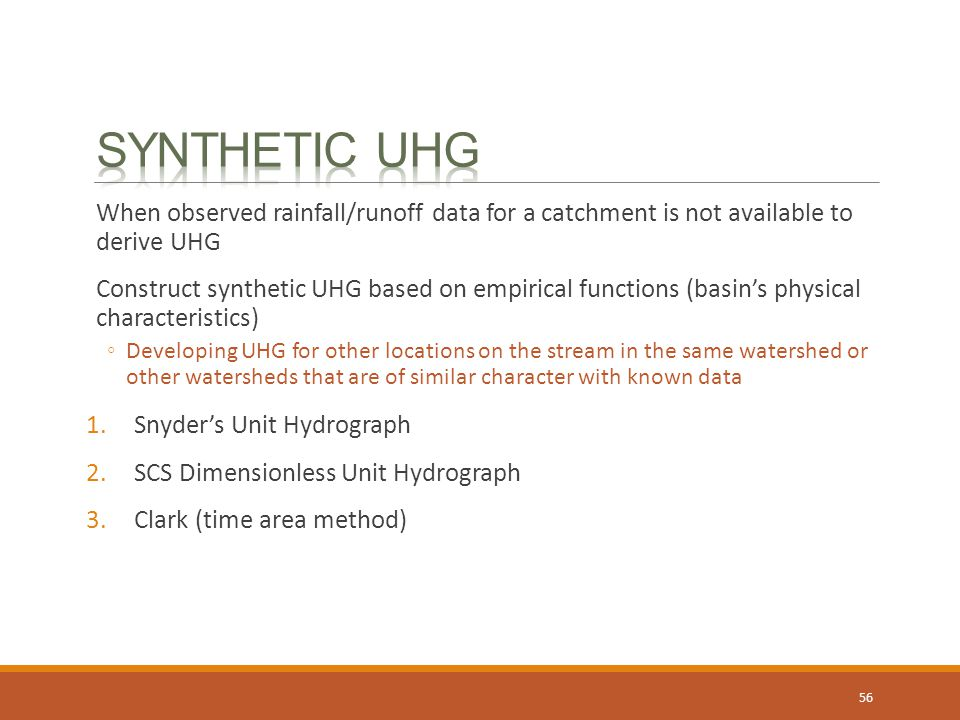 Synthetic UHG When observed rainfall/runoff data for a catchment is not available to derive UHG.