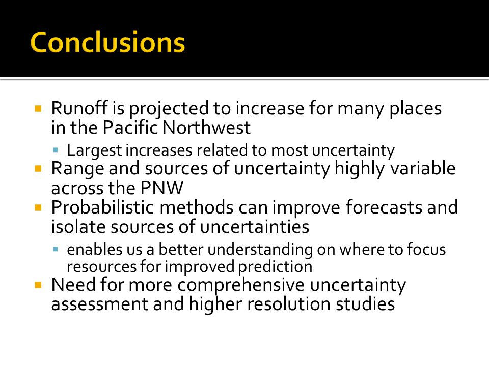Conclusions Runoff is projected to increase for many places in the Pacific Northwest. Largest increases related to most uncertainty.