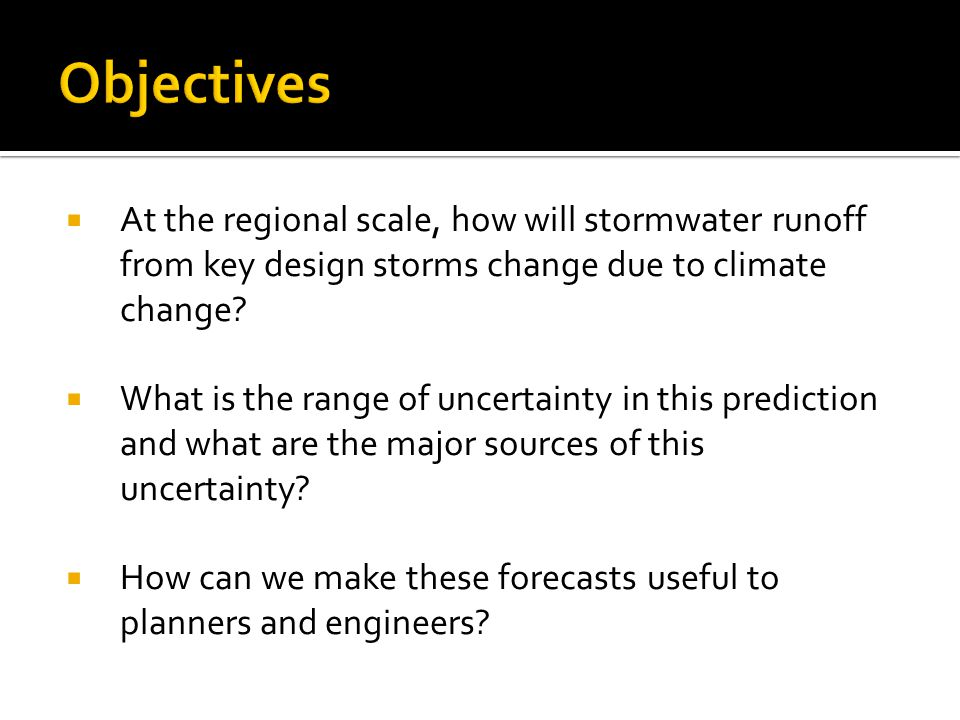 Objectives At the regional scale, how will stormwater runoff from key design storms change due to climate change