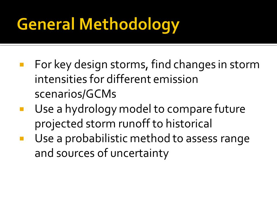General Methodology For key design storms, find changes in storm intensities for different emission scenarios/GCMs.