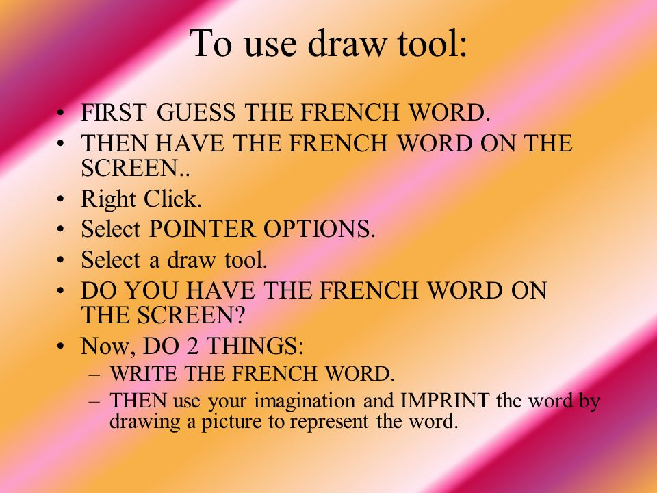To use draw tool: FIRST GUESS THE FRENCH WORD.