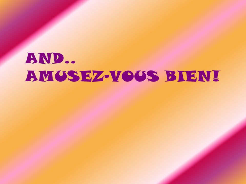 AND.. AMUSEZ-VOUS BIEN!