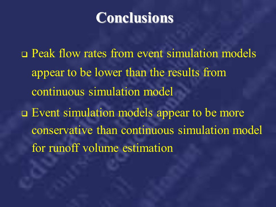 Conclusions Peak flow rates from event simulation models appear to be lower than the results from continuous simulation model.