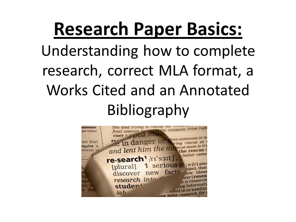 1 research paper basics understanding how to complete research correct mla format a works cited and an annotated bibliography