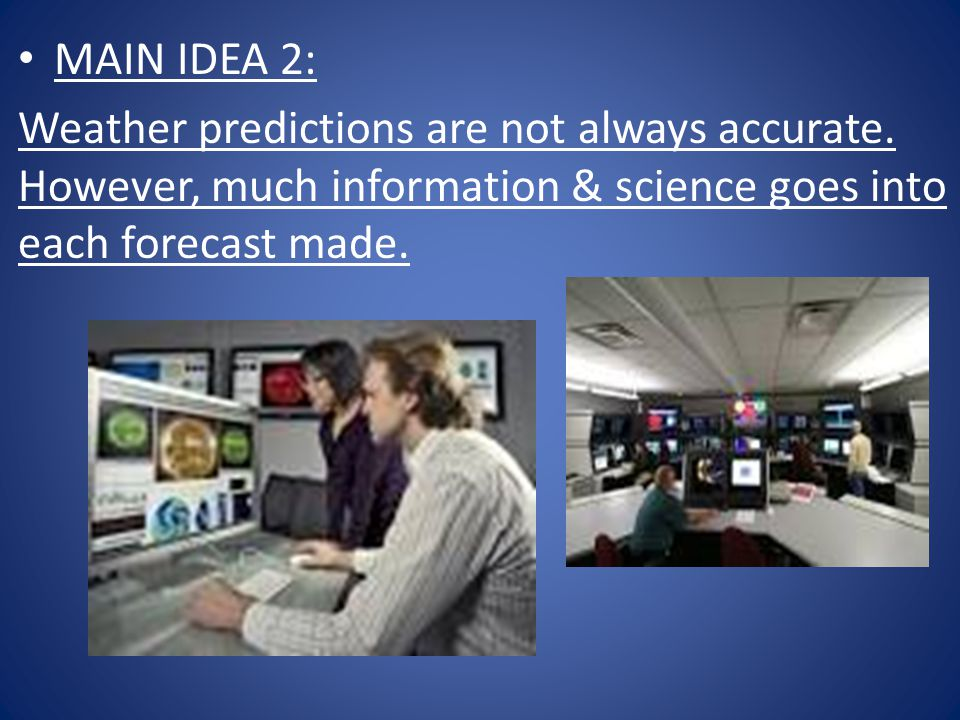 MAIN IDEA 2: Weather predictions are not always accurate.