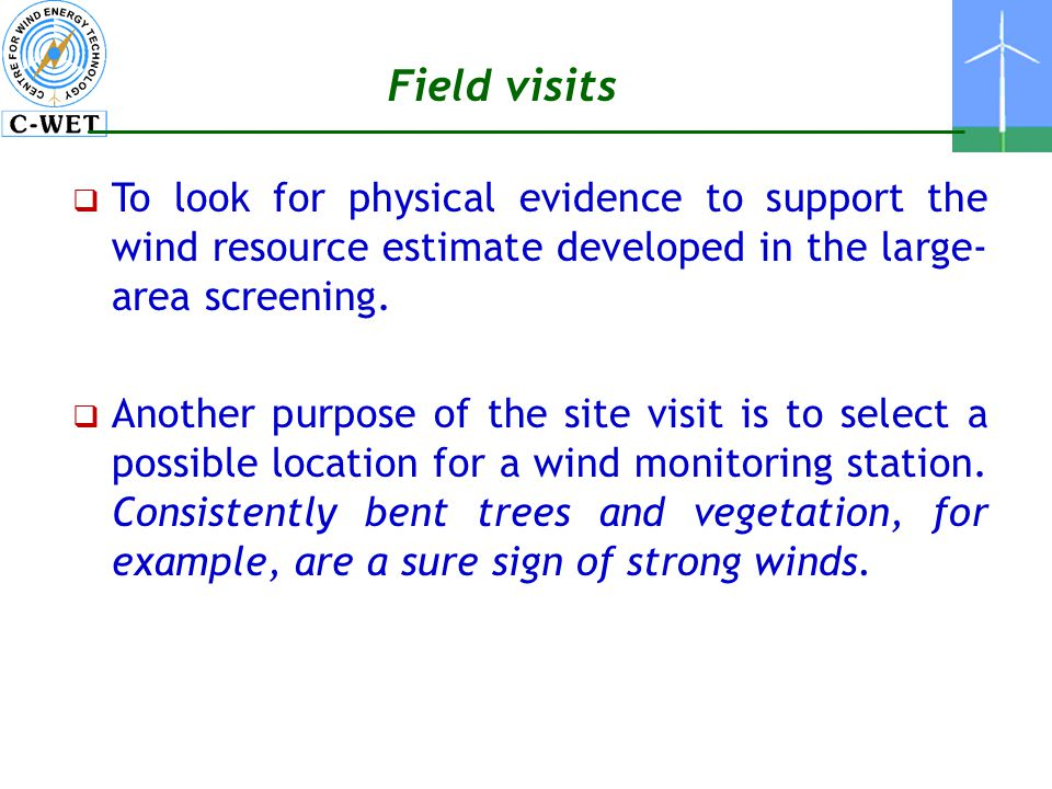Field visits To look for physical evidence to support the wind resource estimate developed in the large-area screening.
