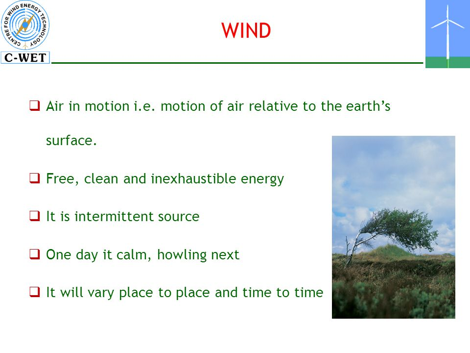 WIND Air in motion i.e. motion of air relative to the earth's surface.