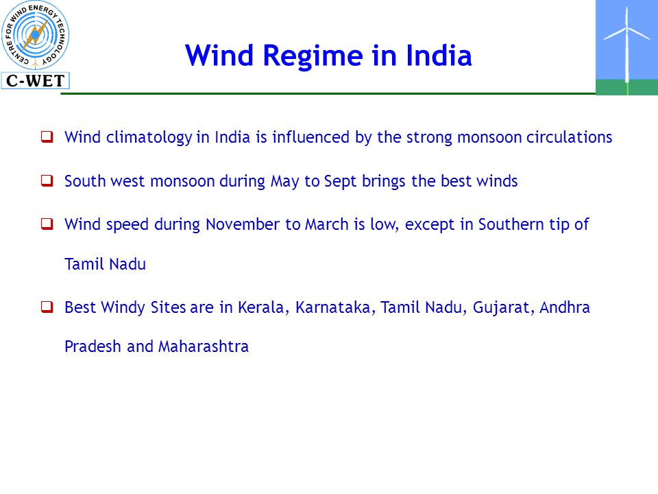Wind Regime in India Wind climatology in India is influenced by the strong monsoon circulations.