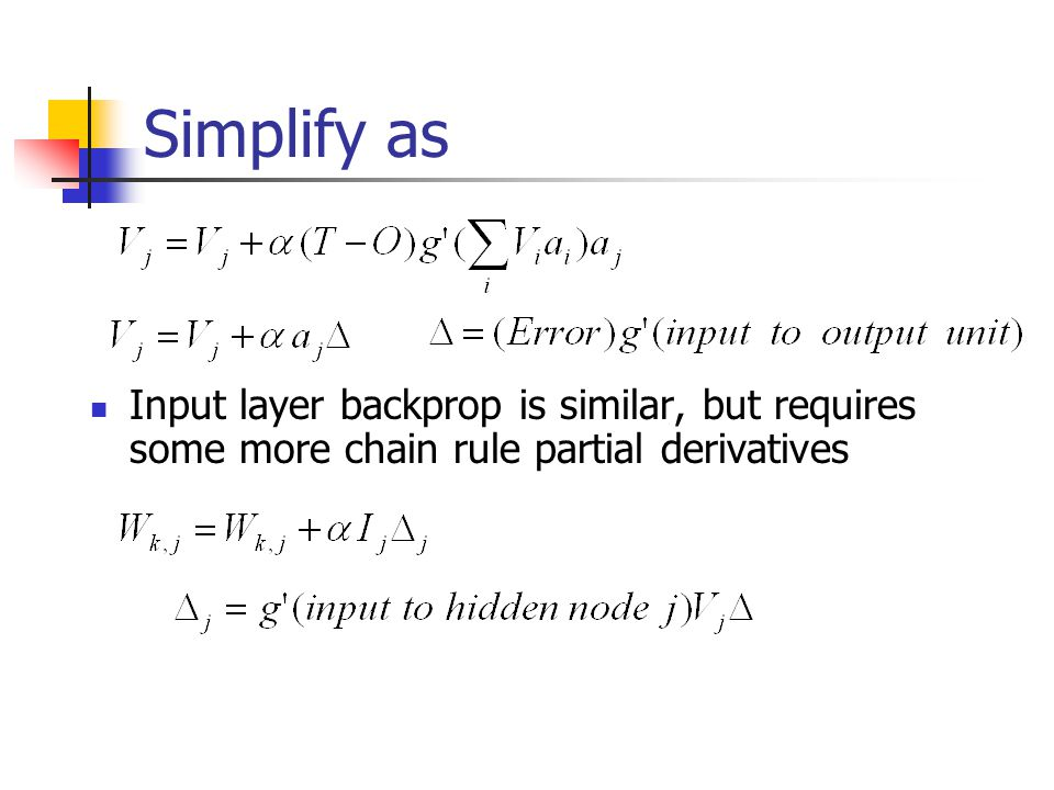 Simplify as Input layer backprop is similar, but requires some more chain rule partial derivatives