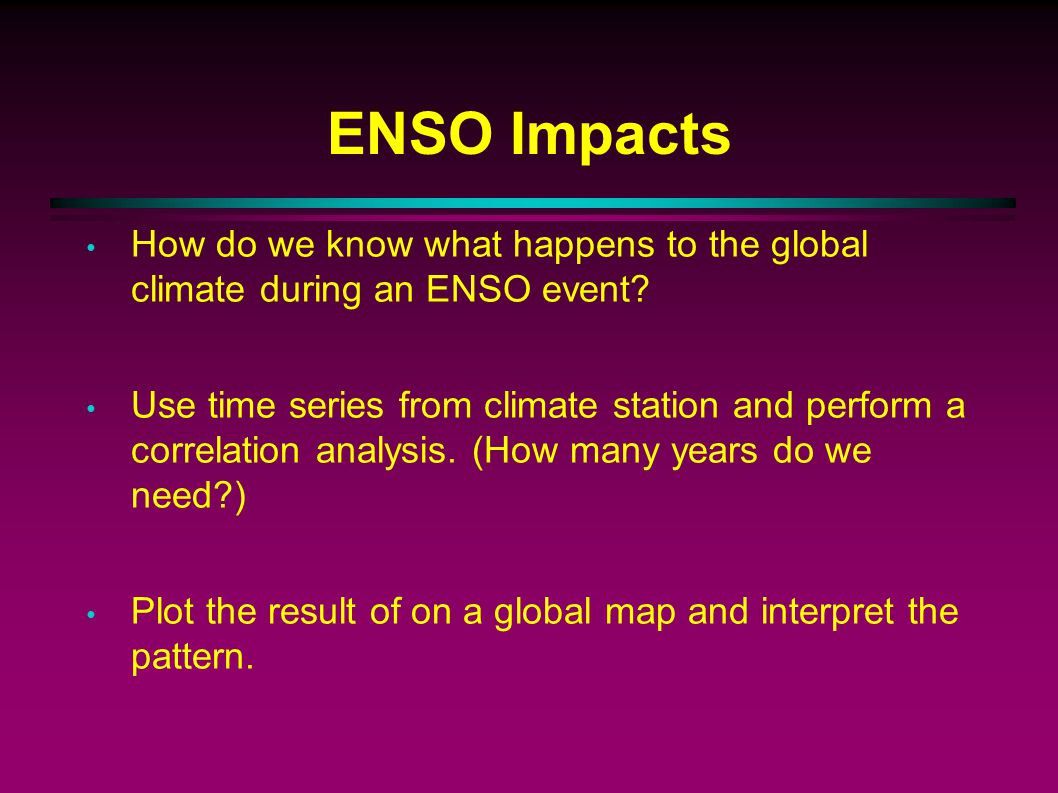 ENSO Impacts How do we know what happens to the global climate during an ENSO event