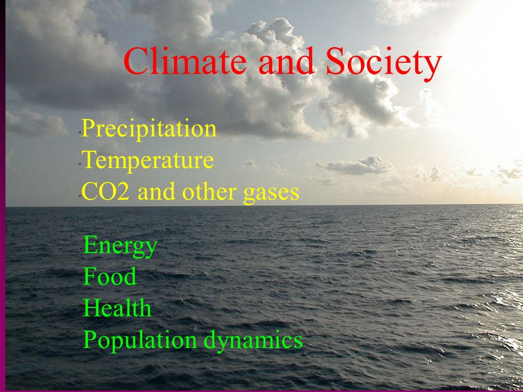 Climate and Society Precipitation Temperature CO2 and other gases
