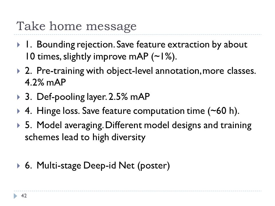 Take home message 1. Bounding rejection. Save feature extraction by about 10 times, slightly improve mAP (~1%).