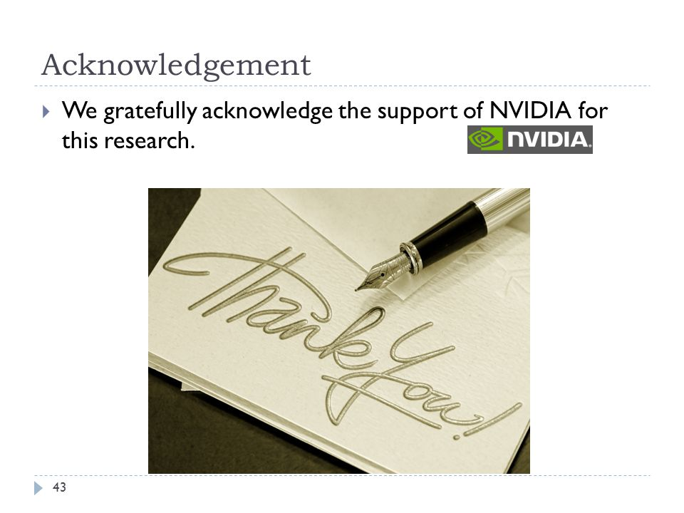 Acknowledgement We gratefully acknowledge the support of NVIDIA for this research.