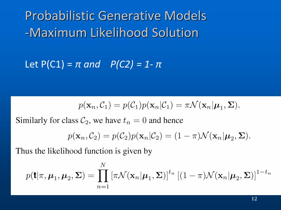 Probabilistic Generative Models -Maximum Likelihood Solution Let P(C1) = π and P(C2) = 1- π