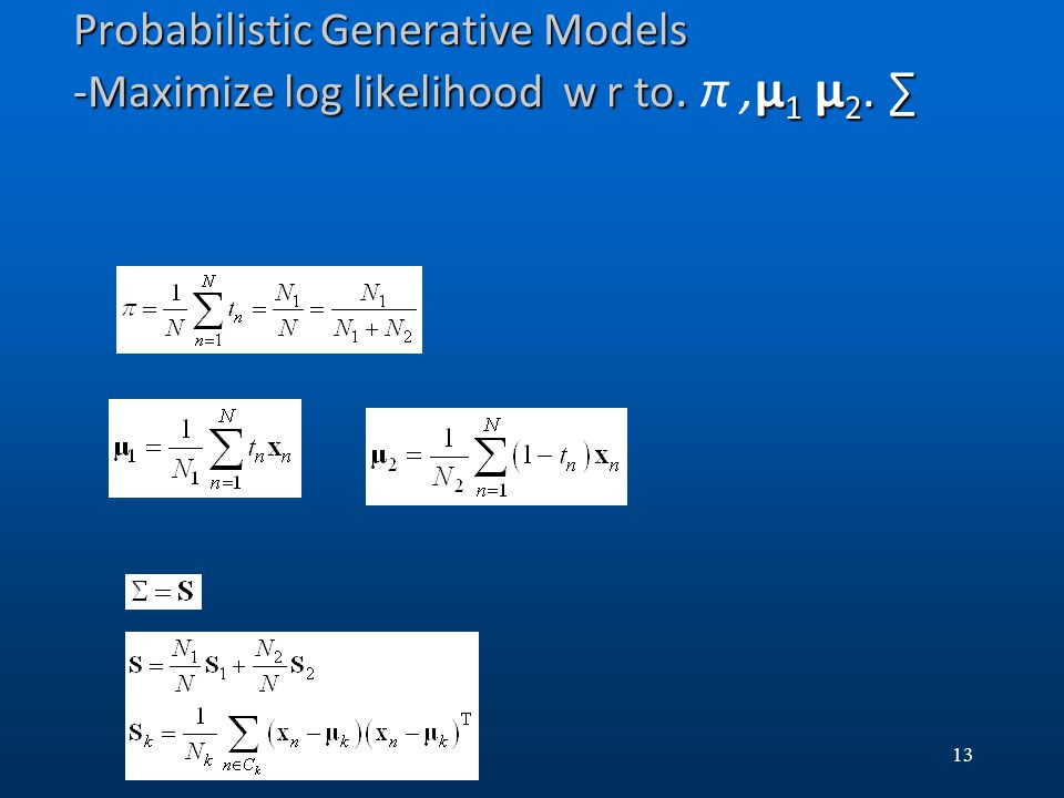 Probabilistic Generative Models -Maximize log likelihood w r to